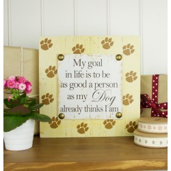 As Good As My Dog Thinks I am - Pawprint Plaque
